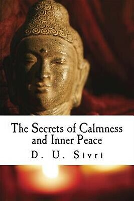 The Secrets of Calmness and Inner Peace by Sivri, D. U. -Paperback
