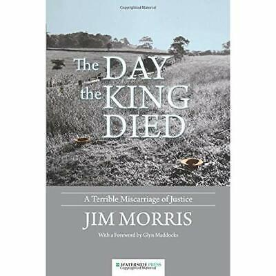 The Day the King Died: A Terrible Miscarriage of Justic - Paperback NEW Glyn Mad