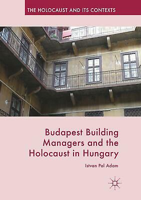 Budapest Building Managers and the Holocaust in Hungary Istvan Pal Adam