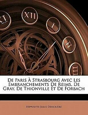 De Paris À Strasbourg Avec Les Embranchements De Reims, De Gray, De Thionvi ...