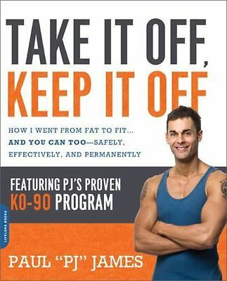 Take It off, Keep It Off : How I Went from Fat to Fit... And You Can...  (ExLib)