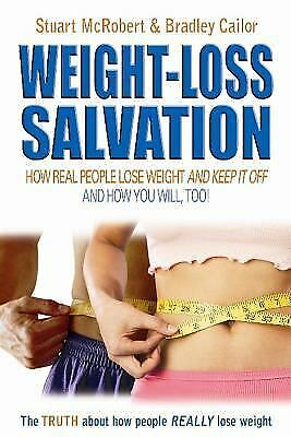 Weight Loss Salvation: How Real People Lose Weight and Keep It Off, and How...