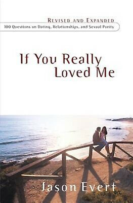 If You Really Loved Me: 100 Questions on Dating, Relationships, by Evert, Jason