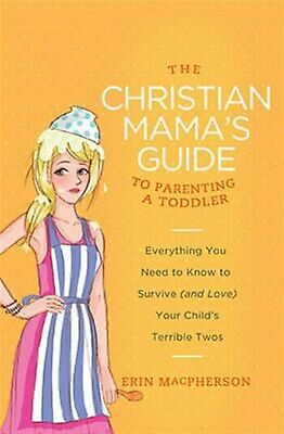 The Christian Mama's Guide Parenting Toddler: Everything You by MacPherson, Erin