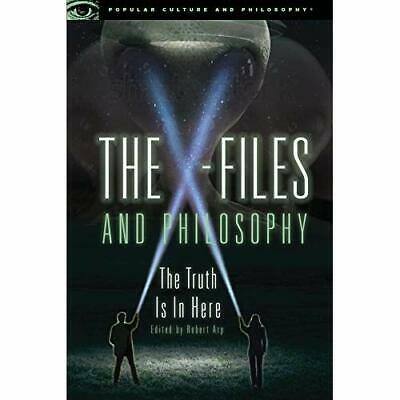 The X-Files and Philosophy: The Truth Is in Here (Popu - Paperback NEW Arp, Rob