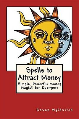 Spells Attract Money: Simple, Powerful Money Magick for Everyo by Wyldwitch, Row