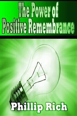 The Power of Positive Remembrance by Rich, Phillip -Paperback