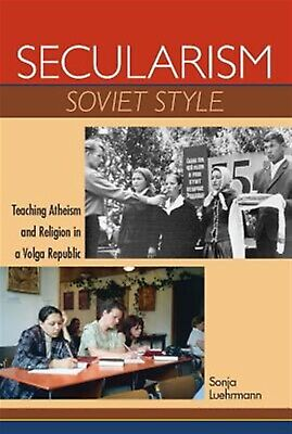 Secularism Soviet Style: Teaching Atheism and Religion in Volga by Luehrmann, So