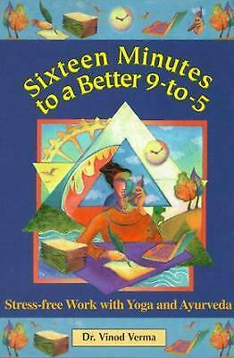 Sixteen Minutes to a Better 9-to-5 : Stress-Free Work with Yoga and Ayurveda