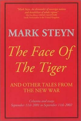 The Face of the Tiger : And Other Tales from the New War by Mark Steyn