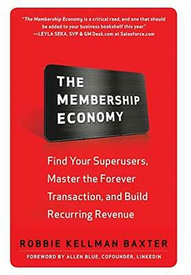 Membership Economy: Find Your Super U by Robbie Kellman Baxter New Hardback Book