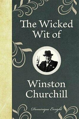 Wicked Wit of Winston Churchill by Dominique Enright New Hardback Book