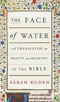 The Face of Water: A Translator on Beauty and Meaning in the Bibl 9780307908568