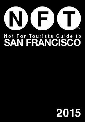 Not For Tourists Guide to San Francisco 2015 (Not for Tou... by Not For Tourists