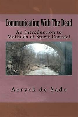 Communicating the Dead: An Introduction Methods Spirit by De Sade, Aeryck