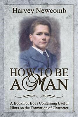 How Be Man: Book for Boys Containing Helpful Hints on the  by Newcomb, Harvey