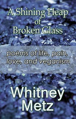 A Shining Heap of Broken Glass : Poems of life, pain, love and Veganism