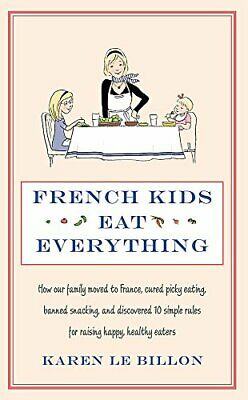 French Kids Eat Everything: How our family moved to France... by Karen Le Billon