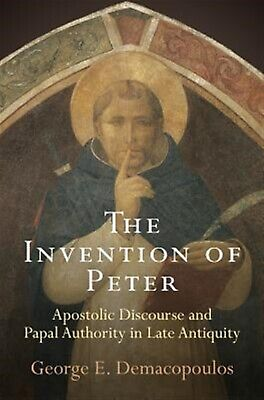 The Invention Peter: Apostolic Discourse and Papal Authority i by Demacopoulos,