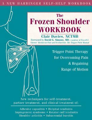 The Frozen Shoulder Workbook: Trigger Point Therapy for Overc New Paperback Book