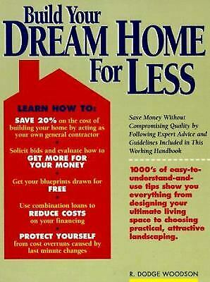 Build Your Dream Home for Less by R. Dodge Woodson