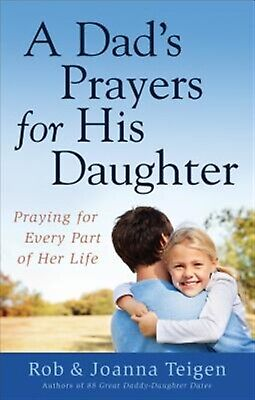 A Dad's Prayers for His Daughter: Praying for Every Part of Her L by Teigen, Rob