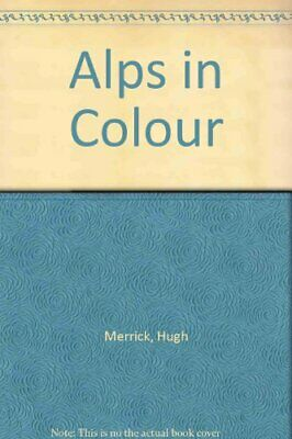 Alps in Colour by Merrick, Hugh Book The Cheap Fast Free Post