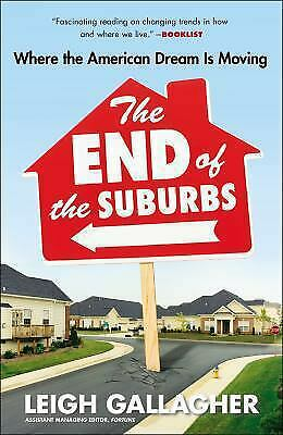 The End of the Suburbs : Where the American Dream Is Moving by Leigh Gallagher
