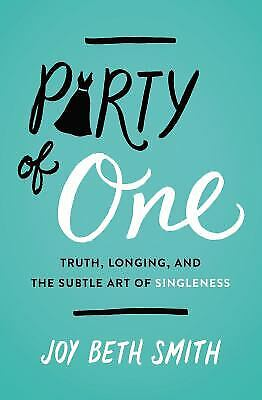 Party of One : Truth, Longing, and the Subtle Art of Singleness