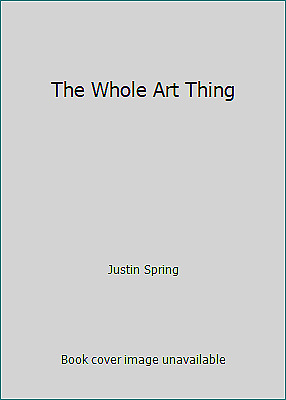 The Whole Art Thing  (ExLib) by Justin Spring