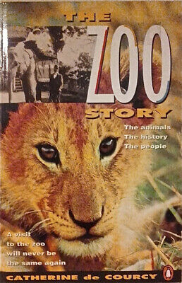 The Zoo Story: The Animals, the History, the People. By de Courcy