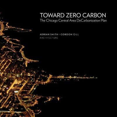 Toward Zero Carbon: The Chicago Central Area Decarbo... by Gordon Gill Paperback