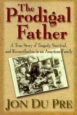 The Prodigal Father : A True Story of Tragedy, Survival and Reconciliation in...