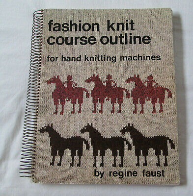 FASHION KNIT COURSE OUTLINE FOR HAND KNITTING MACHINES By Regine Faust EXCELLENT