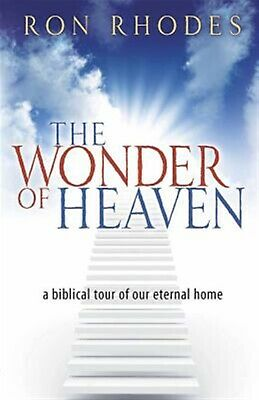 The Wonder of Heaven: A Biblical Tour of Our Eternal Home by Rhodes, Ron