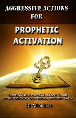 Aggressive Actions for Prophetic Activation: Choosing the Appropr by Isaac, Dr A