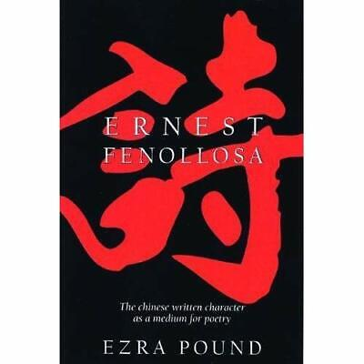 Chinese Written Character as a Medium for Poetry - Paperback NEW Fenollosa, Erne