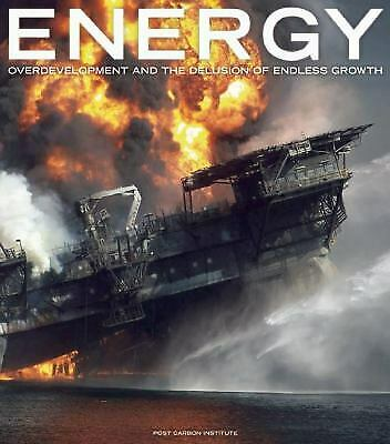 Energy : Overdevelopment and the Delusion of Endless Growth by Heinberg, Richard