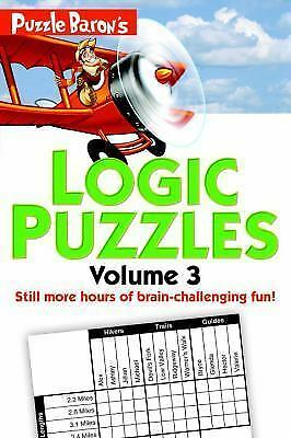 Puzzle Baron's Logic Puzzles, Volume 3: More Hours of Brain-Challenging Fun!, ,