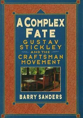 A Complex Fate : Gustav Stickley and the Craftsman Movement by Barry Sanders