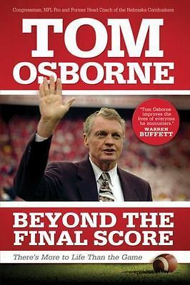 Beyond the Final Score There's More to Life Than Game by Tom Osborne Hardcover