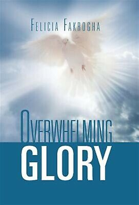 Overwhelming Glory by Fakrogha, Felicia -Hcover