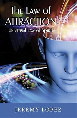 The Law of Attraction: Universal Power of Spirit by Lopez, Jeremy -Paperback