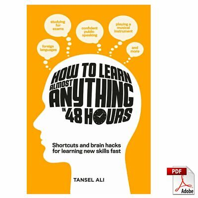 How to learn almost anything in 48 hours : shortcuts and brain hacks for [PDF]