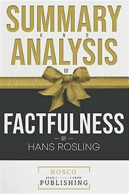 Summary and Analysis of Factfulness by Hans Rosling by Nosco Publishing