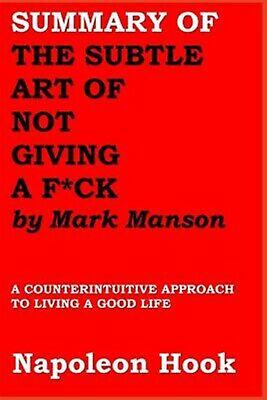 Summary Subtle Art Not Giving F*ck by Mark Manson  by Hook Napoleon -Paperback