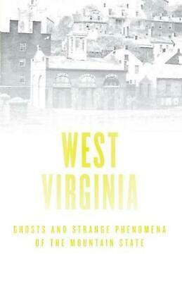 Haunted West Virginia: Ghosts and Strange Phenomena of the Mountain State by Pat