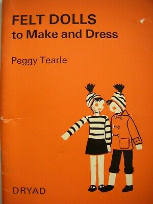 Dryad Press 5th Edition 1972 - FELT DOLLS to Make and Dress - Peggy Tearle - VGC
