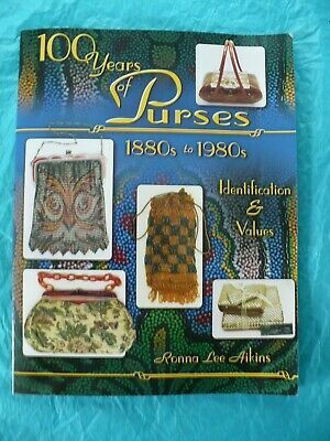 100 Years Of Purses 1880s To 1980s Identification & Values Ronna Lee Aikins
