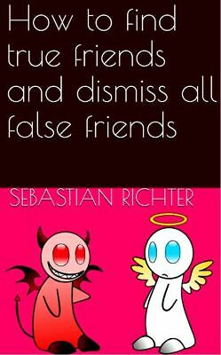 """ebook: """"How to find true friends and dismiss all false friends"""""""